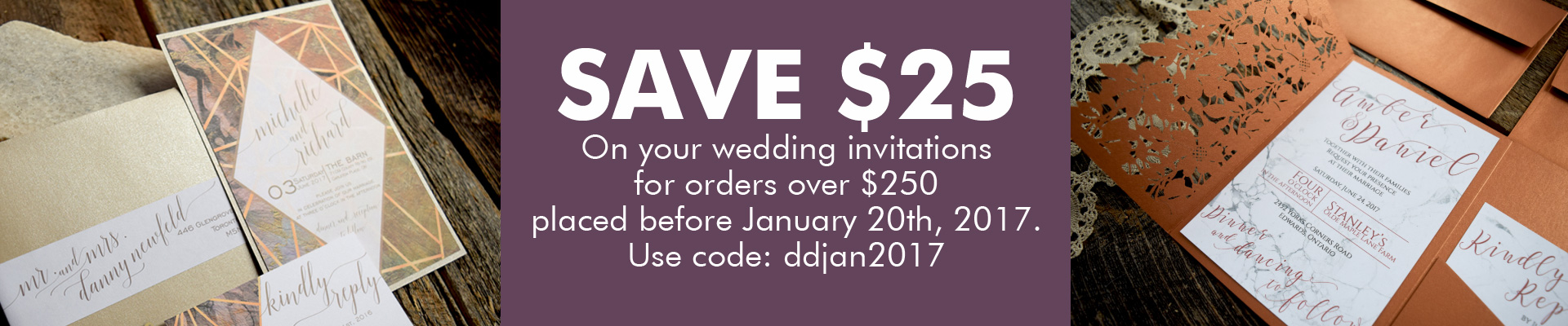image- Save $25 On your wedding invitations for orders over $250 placed before January 20th, 2017 - use code: ddjan2017