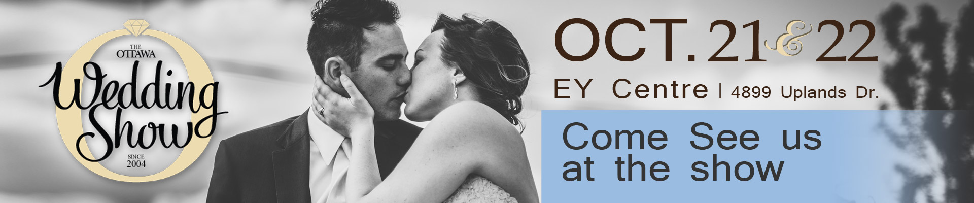 Come see us at the Ottawa Wedding Show, Oct. 21 & 22 - EY Centre 4899 Uplands Drive, Ottawa